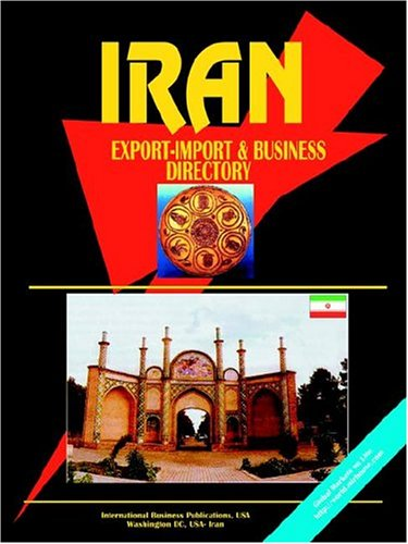 IRAN EXPORT IMPORT AND BUSINESS DIRECTORY (WORLD: IBP, USA (COMPILER)