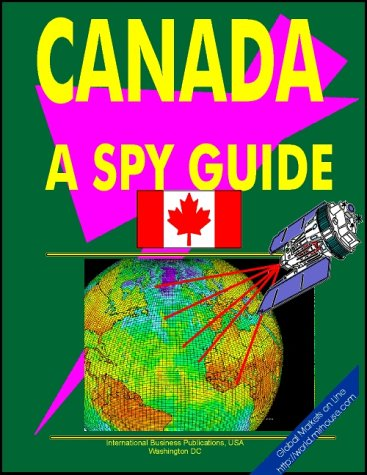Canada: A Spy Guide (World Spy Guide Library) International Business Publications, USA