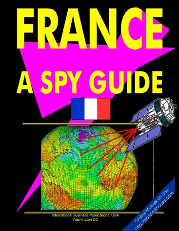 France: A Spy Guide (World Spy Guide Library) International Business Publ.