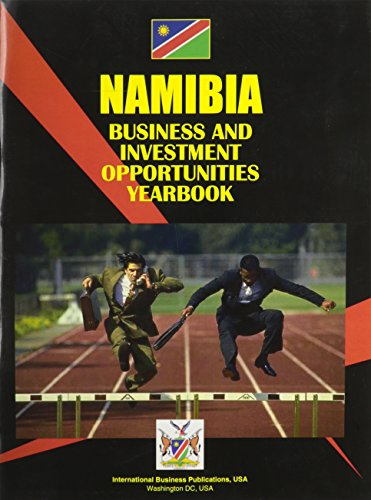 Namibia Business and Investment Opportunities Yearbook (Global Investment and Business Library): ...