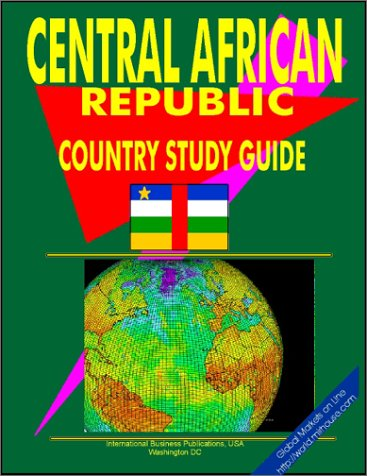 Central African Republic Country (World Business Law Handbook Library): Ibp Usa