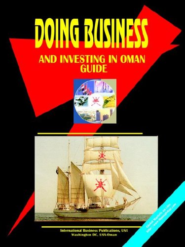 Doing Business and Investing in Oman Guide: Ibp Usa
