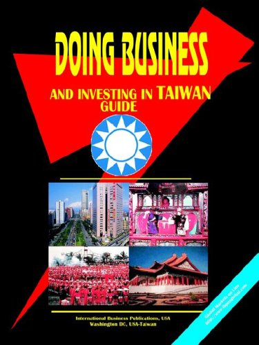 DOING BUSINESS AND INVESTING IN TAIWAN (World Business, Investment and Government Library): Ibp Usa