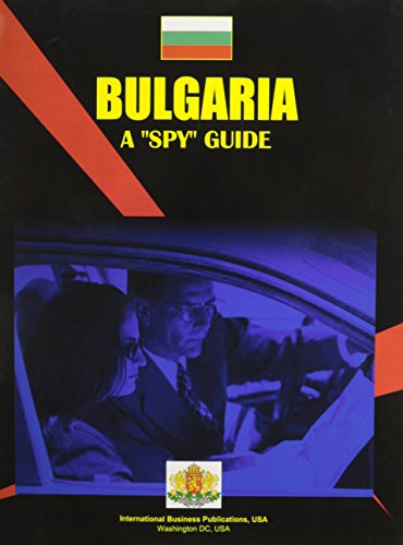 Bulgaria: A Spy Guide (Us Regional Investment & Business Library): Ibp Usa