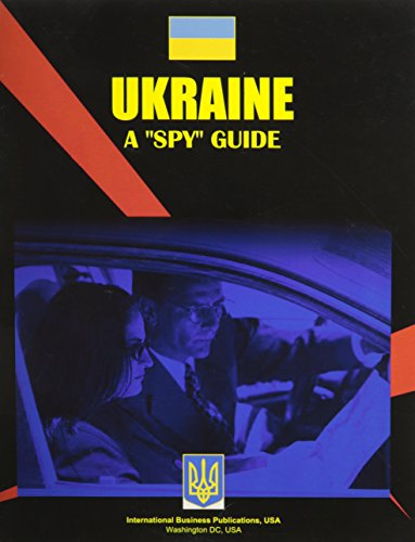 Ukraine: A Spy Guide (World Business and Investment Opportunities Library): Ibp Usa