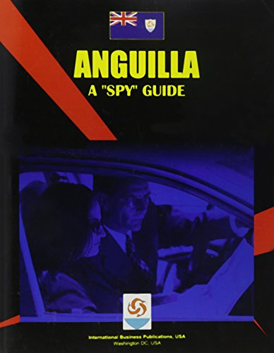 Anguilla: A Spy Guide (World Business Intelligence Library): Ibp Usa