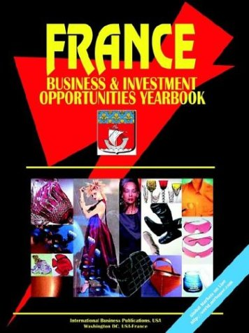 France Business and Investment Opportunities Yearbook: Ibp Usa