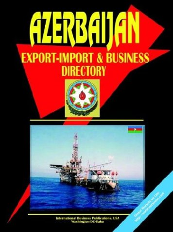 Azerbaijan Export-Import, Trade and Business Directory: Ibp Usa