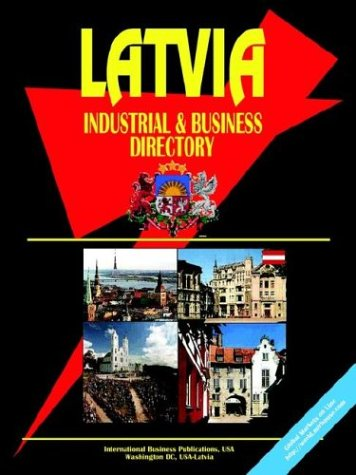Latvia Industrial and Business Directory: Ibp Usa