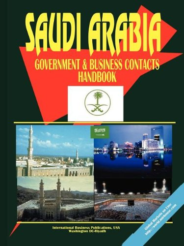 Saudi Arabia Government and Business Contacts Handbook [J.