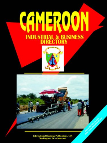 Cameroon Industrial And Business Directory - Strategic Information and Contacts: Ibp Usa