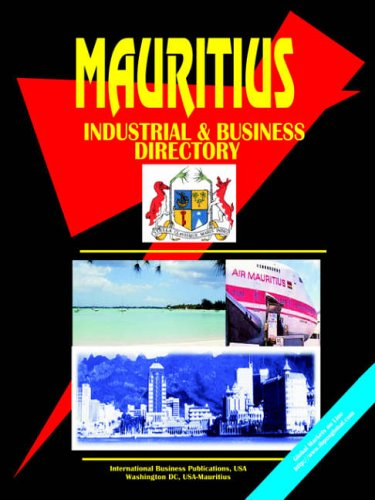 Mauritius Industrial And Business Directory (World Business, Investment and Government Library): ...
