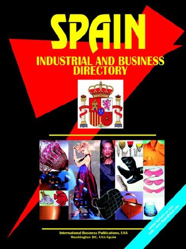 Spain Industrial and Business Directory (World Business, Investment and Government Library): Ibp ...