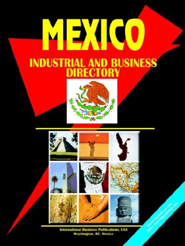 Mexico Industrial and Business Directory (World Business, Investment and Government Library): Ibp ...