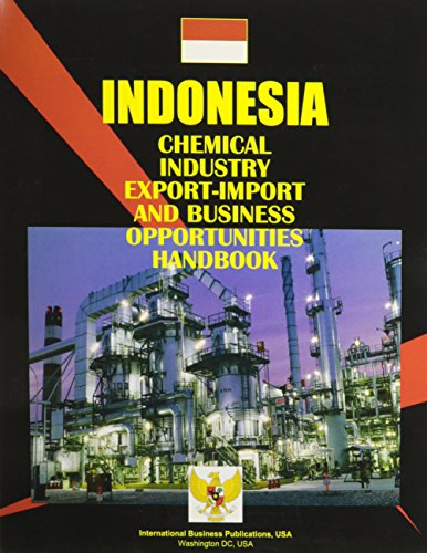 9780739799963: Indonesia Chemical Industry Export-import And Business Opportunities Handbook (World Government and Political Library)