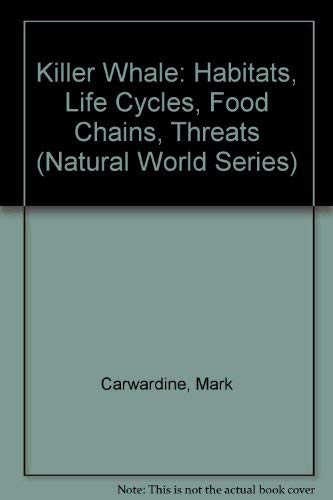 Killer Whale: Habitats, Life Cycles, Food Chains, Threats (Natural World Series): Carwardine, Mark