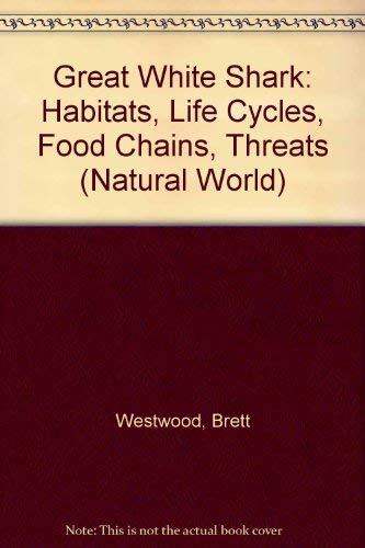 9780739820292: Great White Shark: Habitats, Life Cycles, Food Chains, Threats (Natural World)