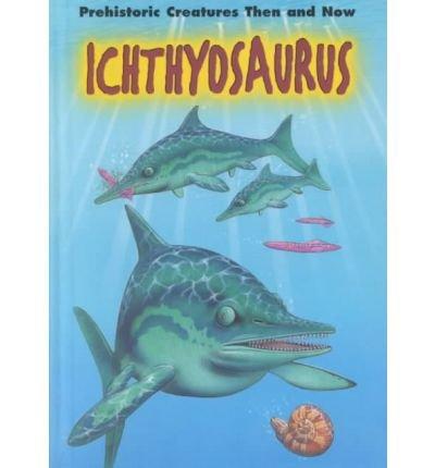 9780739821459: Ichthyosaurus Sb-Prehistoric Creatures (Prehist Creatures: Then & Now)