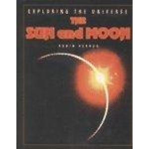 The Sun and Moon (Exploring the Universe (Raintree Steck-Vaughn)): Kerrod, Robin