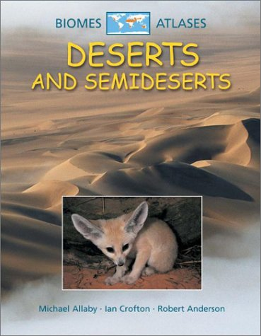 Deserts and Semideserts (Biomes Atlases) (9780739852477) by Crofton, Ian; Allaby, Michael; Anderson, Robert