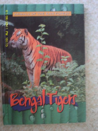 Bengal Tigers (Animals of the Rain Forest): Christy Steele
