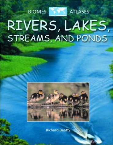 9780739855133: Rivers, Lakes, Streams, and Ponds (Biomes Atlases (Raintree Hardcover))