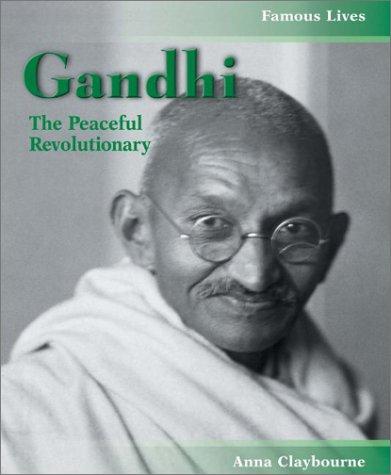 Mahatma Gandhi: The Peaceful Revolutionary (Famous Lives: Claybourne, Anna
