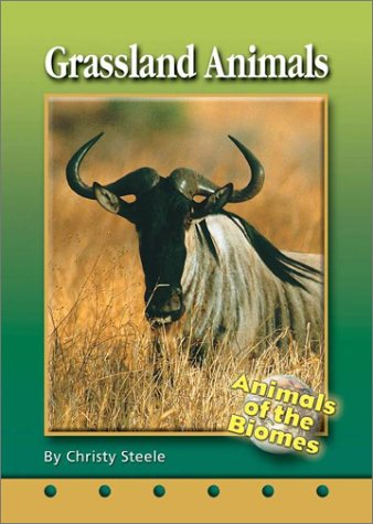 Grassland Animals (Animals of the Biomes): Christy Steele