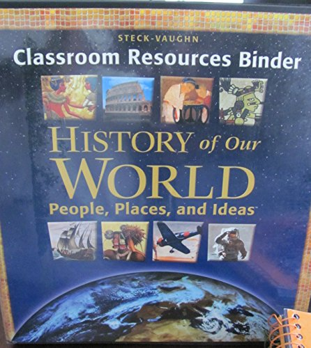 9780739857427: Steck-Vaughn Classroom Resources Binder History Of Our World: People, Places, and Ideas (Steck-Vaughn History of Our World)