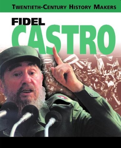 Fidel Castro (20th Century History Makers) (0739861417) by Richard Platt