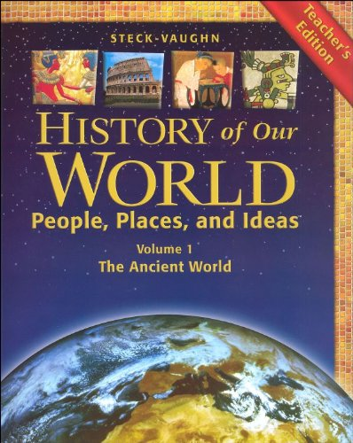 9780739879504: Steck-Vaughn History of our World, People, Places and Ideas Volume 1: The Ancient World, Teacher's Edition
