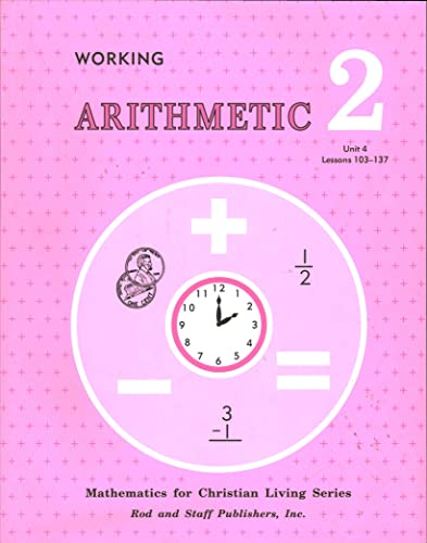 Working Arithmetic 2 Units 4 Lessons 103-137,: Rod and Staff