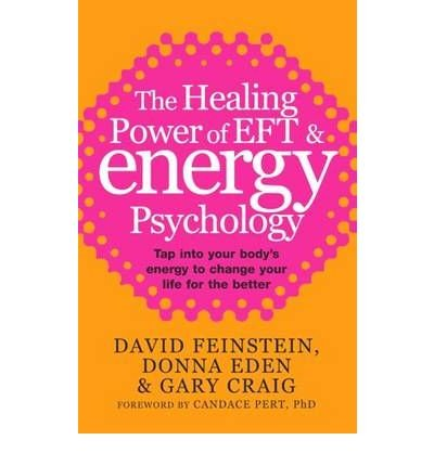 9780740040207: [The Healing Power of EFT and Energy Psychology: Tap into Your Body's Energy to Change Your Life for the Better] (By: David Feinstein) [published: December, 2010]
