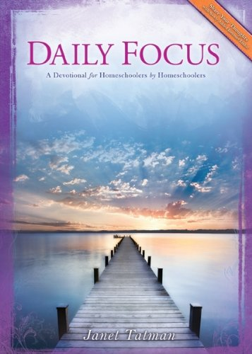 Daily Focus: A Devotional for Homeschoolers by Homeschoolers: Janet Tatman