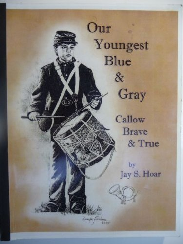 Our Youngest Blue & Gray Callow Brave: Jay S. Hoar