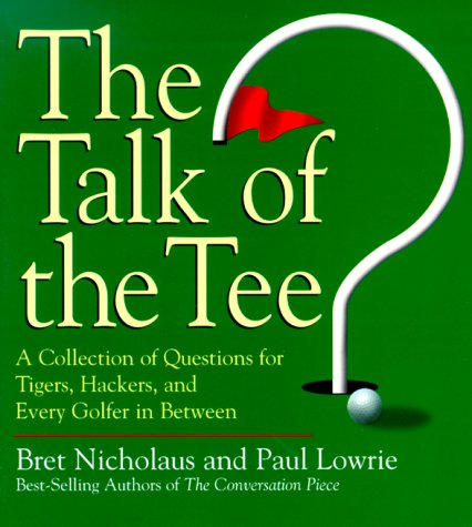 The Talk of the Tee: A Collection of Questions for Tigers, Hackers, and Every Golfer in Between: ...