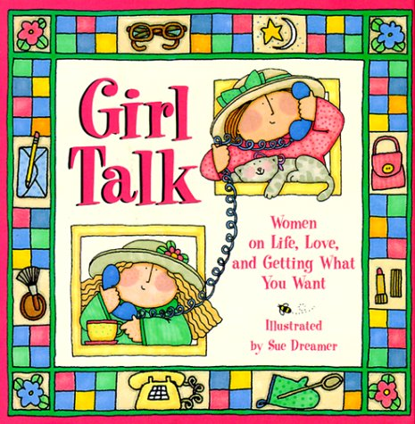 Girl Talk: Women on Life, Love, and Getting What You Want (0740700901) by Sue Dreamer