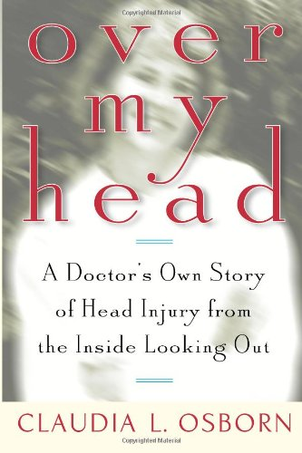 9780740705984: Over My Head: A Doctor's Own Story of Head Injury from the Inside Looking Out