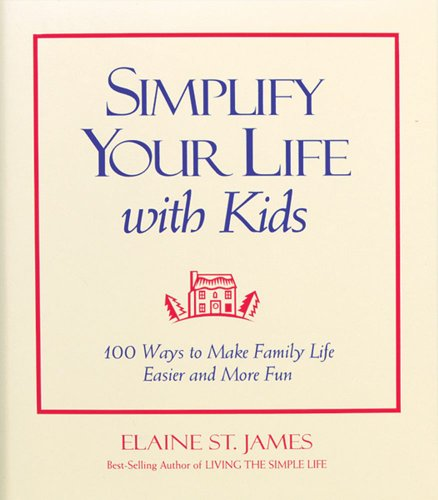 Simplify Your Life with Kids: 100 Ways: Elaine St. James,