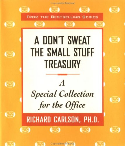 9780740706691: A Don't Sweat the Small Stuff Treasury: A Special Collection for the Office (Don't Sweat the Small Stuff (Andrews McMeel))