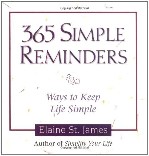 365 Simple Reminders: Ways to Keep Life: James, Elaine St.