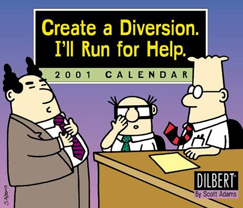 9780740707056: Dilbert Create a Diversion, I'll Run for Help 2001 Calendar