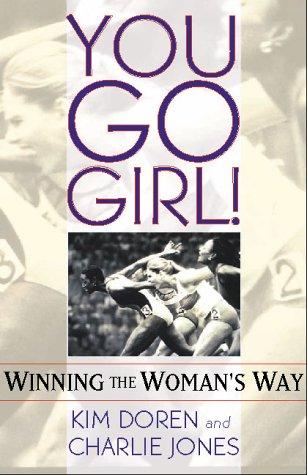 You Go Girl! Winning the Woman's Way: Doren, Kim; Jones, Charlie; Lilly, Kristine
