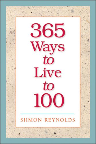 365 Ways to Live to 100: Reynolds, Simon