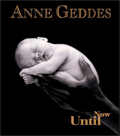 9780740712548: ANNE GEDDES UNTIL NOW PPB