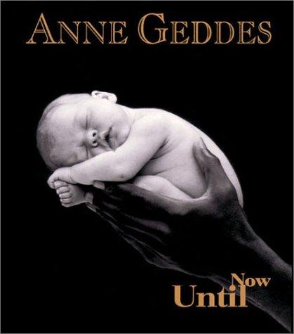ANNE GEDDES UNTIL NOW PPB: Andrews McMeel Publishing,LLC