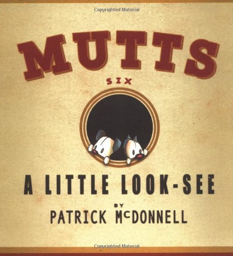 MUTTS SIX: A LITTLE LOOK-SEE (Mutts 6)