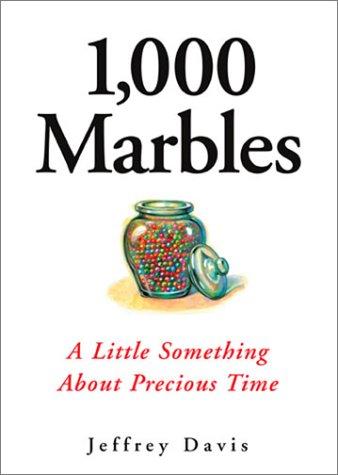 1,000 Marbles: A Little Something About Precious Time: Davis, Jim; Davis, Jeffrey