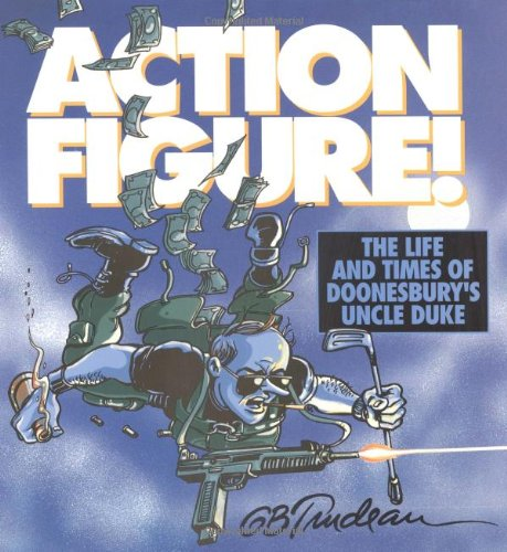9780740715549: Action Figure: The Life and Times Of Doonesbury's Uncle Duke