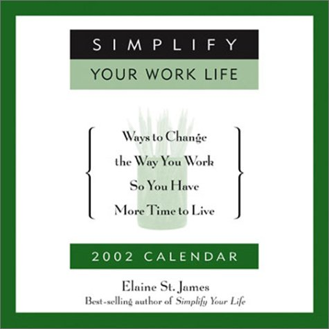 Simplify Your Work Life 2002 Day-To-Day Calendar (0740716883) by Elaine St. James; Andrews McMeel Publishing